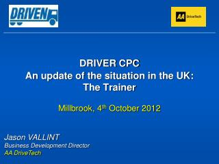 DRIVER CPC An update of the situation in the UK: The Trainer