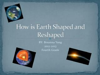 How is Earth Shaped and Reshaped