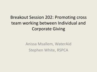 Breakout Session 202: Promoting cross team working between Individual and Corporate Giving