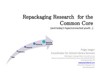 Repackaging Research  for the Common Core  (and today's  hyperconnected  youth…)