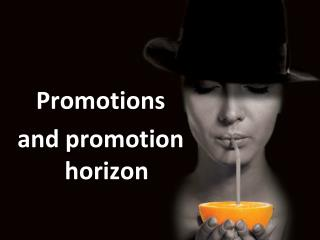 Promotions  and promotion horizon