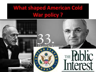 What shaped American Cold War  policy ?