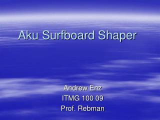 Aku Surfboard Shaper