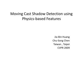 Moving Cast Shadow Detection using Physics-based Features