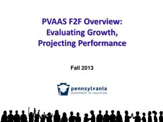 PVAAS F2F Overview: Evaluating Growth, Projecting Performance