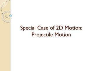 Special Case of 2D Motion: Projectile Motion