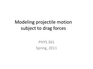 Modeling projectile motion subject to drag forces