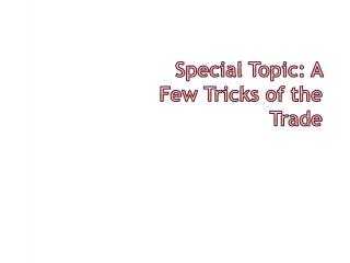 Special Topic: A Few Tricks of the Trade