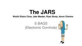 The JARS              Weizhi Shaun Chua, Jake Maeder, Ryan Sharp, Aaron Chavers