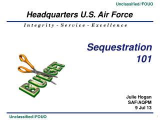 Julie Hogan SAF/AQPM 9 Jul 13