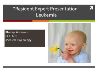 """Resident Expert Presentation"" Leukemia"
