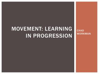 MOVEMENT: LEARNING IN PROGRESSION