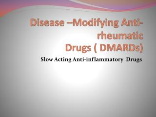 Disease –Modifying Anti-rheumatic Drugs ( DMARDs)