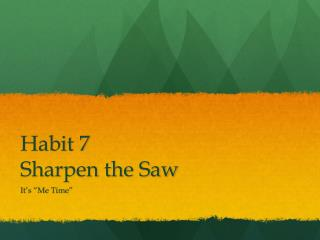Habit 7 Sharpen the Saw