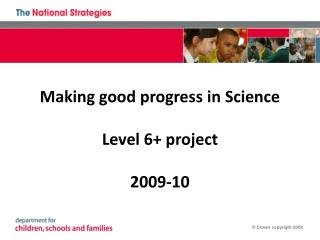 Making good progress in Science Level 6+ project 2009-10