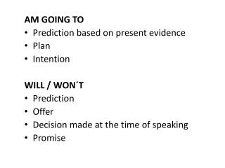 AM GOING TO    P rediction based on present evidence Plan Intention WILL / WON´T Prediction Offer
