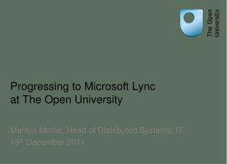 Progressing to  M icrosoft  Lync  at The Open University