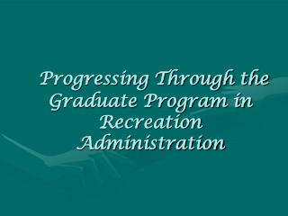 Progressing Through the Graduate Program in Recreation Administration