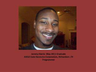 Jeremy Harris- May 2011 Graduate ARGO Data Resource Corporation, Richardson ,TX Programmer