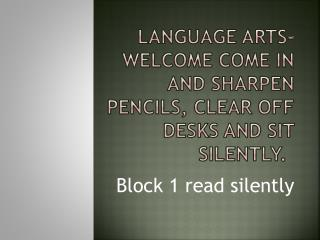 Language Arts- Welcome Come in and sharpen pencils, clear off desks and sit silently.