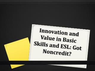 Innovation and Value in Basic Skills and ESL: Got Noncredit?