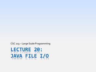 Lecture 20:  Java File I/o