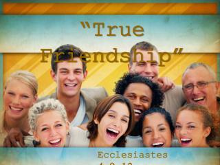 """""""True Friendship"""""""