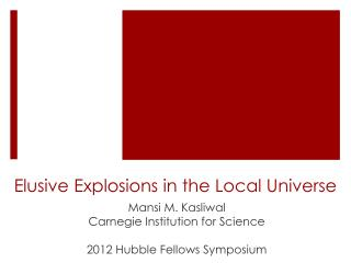 Elusive Explosions in the Local Universe