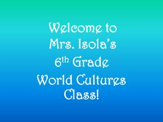 Welcome to  Mrs. Isola's