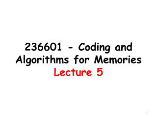 236601 - Coding and Algorithms  for  Memories Lecture 5