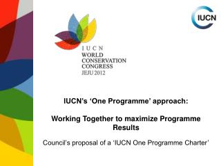 IUCN's 'One Programme' approach: Working Together to maximize Programme Results