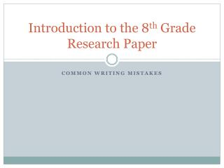 Introduction to the 8 th  Grade  R esearch  P aper