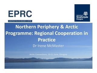 Northern  Periphery & Arctic  Programme : Regional Cooperation  in Practice