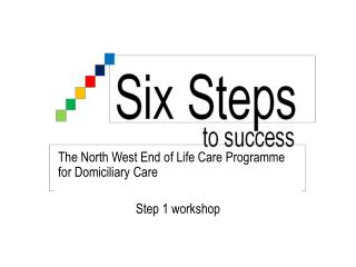 The North West End of Life Care Programme  for Domiciliary Care Step 1 workshop