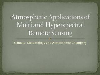 Atmospheric Applications of Multi and Hyperspectral Remote Sensing