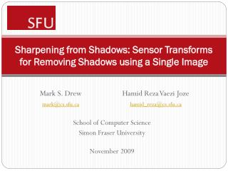 Sharpening from Shadows: Sensor Transforms for Removing Shadows using a Single Image