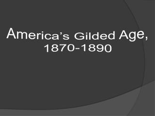 America's Gilded Age, 1870-1890