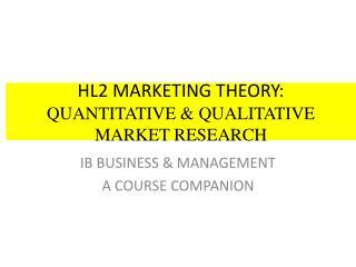 HL2 MARKETING THEORY: QUANTITATIVE & QUALITATIVE  MARKET RESEARCH