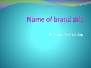 Name of brand :Bic