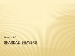 Shardae shavers