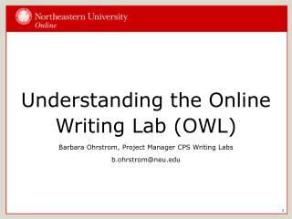 Understanding the Online Writing Lab (OWL) Barbara Ohrstrom, Project Manager CPS Writing Labs