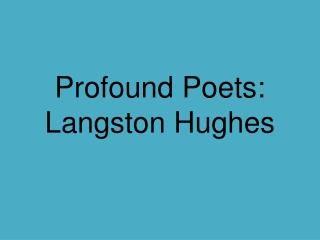 Profound Poets:  Langston Hughes