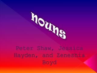 Peter Shaw, Jessica Hayden, and Zeneshia Boyd