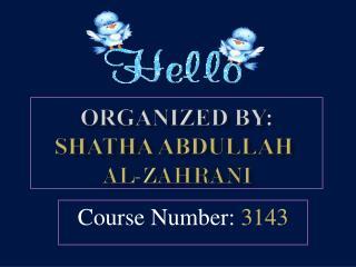 Organized by: Shatha Abdullah  Al- zahrani