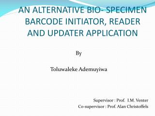 an Alternative bio- specimen barcode  initiator,  reader and updater application