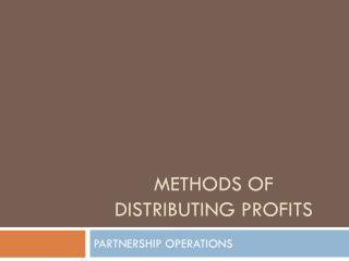 METHODS OF DISTRIBUTING PROFITS