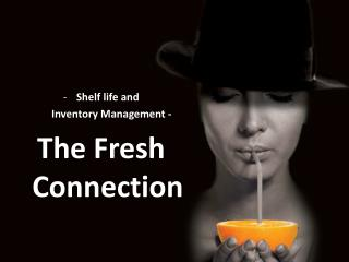 Shelf life and         Inventory Management -   The Fresh Connection