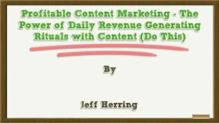 ppt 39987 Profitable Content Marketing The Power of Daily Revenue Generating Rituals with Content Do This