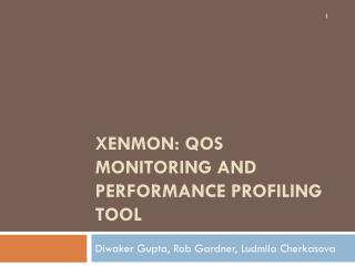 XenMon :  QoS  Monitoring and Performance Profiling Tool