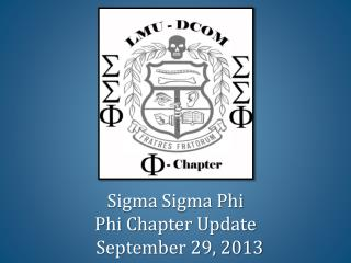 Sigma  Sigma  Phi  Phi  Chapter Update    September 29, 2013